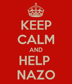 Poster: KEEP CALM AND HELP  NAZO