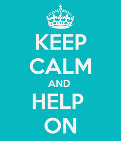 Poster: KEEP CALM AND  HELP  ON