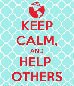 Poster: KEEP CALM, AND HELP  OTHERS