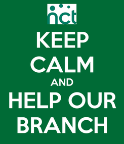 Poster: KEEP CALM AND HELP OUR BRANCH