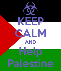 Poster: KEEP CALM AND Help Palestine