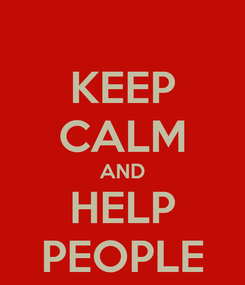 Poster: KEEP CALM AND HELP PEOPLE