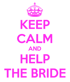 Poster: KEEP CALM AND HELP THE BRIDE