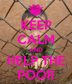 Poster: KEEP CALM AND HELP THE POOR