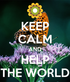 Poster: KEEP CALM AND HELP THE WORLD