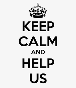 Poster: KEEP CALM AND HELP US