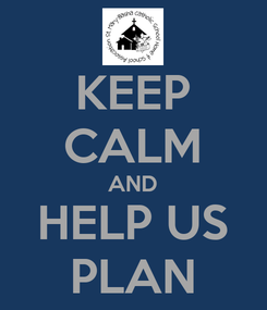 Poster: KEEP CALM AND HELP US PLAN