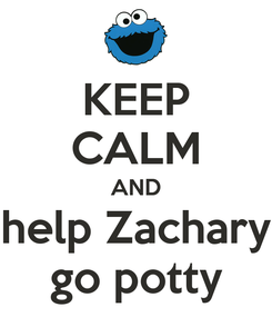 Poster: KEEP CALM AND help Zachary go potty