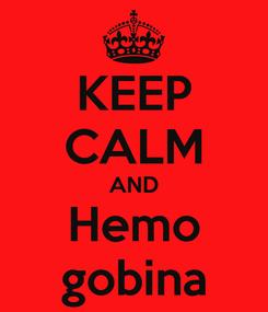 Poster: KEEP CALM AND Hemo gobina