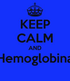 Poster: KEEP CALM AND Hemoglobina