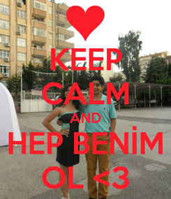 Poster: KEEP CALM AND HEP BENİM OL <3