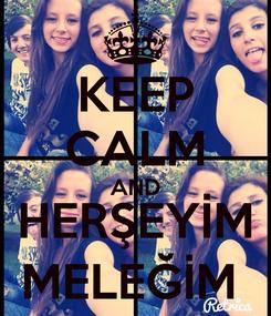 Poster: KEEP CALM AND HERŞEYİM MELEĞİM