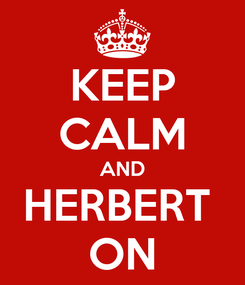 Poster: KEEP CALM AND HERBERT  ON
