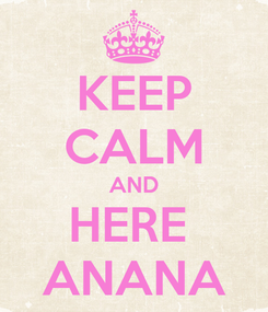 Poster: KEEP CALM AND HERE  ANANA