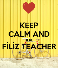 Poster: KEEP CALM AND HERE FİLİZ TEACHER