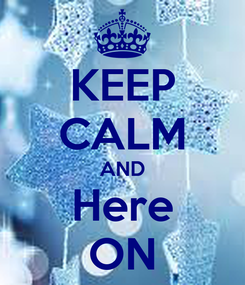 Poster: KEEP CALM AND Here ON