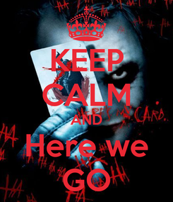 Poster: KEEP CALM AND Here we GO