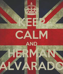 Poster: KEEP CALM AND HERMAN ALVARADO