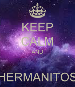Poster: KEEP CALM AND  HERMANITOS
