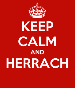 Poster: KEEP CALM AND HERRACH