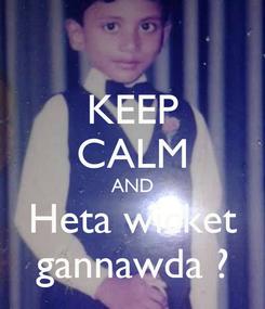 Poster: KEEP CALM AND Heta wicket gannawda ?