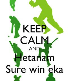 Poster: KEEP CALM AND Hetanam Sure win eka