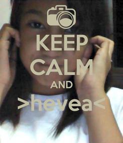 Poster: KEEP CALM AND >hevea<