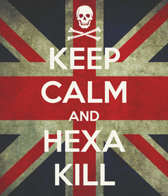 Poster: KEEP CALM AND HEXA KILL