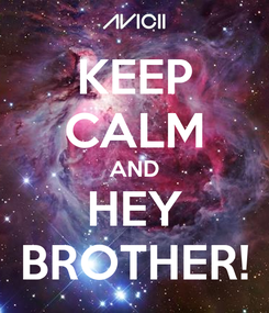 Poster: KEEP CALM AND HEY BROTHER!