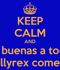 Poster: KEEP CALM AND hey buenas a todos  aqui willyrex comentando
