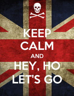 Poster: KEEP CALM AND HEY, HO LET'S GO