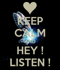 Poster: KEEP CALM AND HEY ! LISTEN !