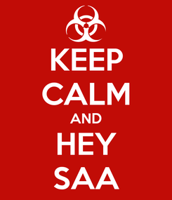 Poster: KEEP CALM AND HEY SAA