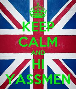Poster: KEEP CALM AND HI YASSMEN
