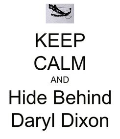 Poster: KEEP CALM AND Hide Behind Daryl Dixon