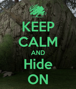 Poster: KEEP CALM AND Hide ON