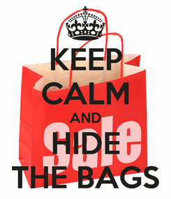 Poster: KEEP CALM AND HIDE THE BAGS