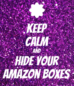Poster: KEEP CALM and hide your amazon boxes