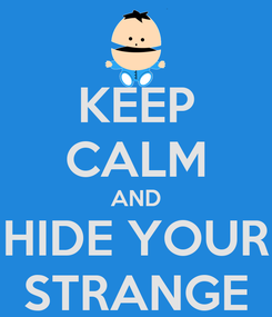 Poster: KEEP CALM AND HIDE YOUR STRANGE