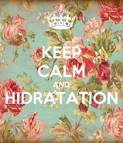 Poster: KEEP CALM AND HIDRATATION