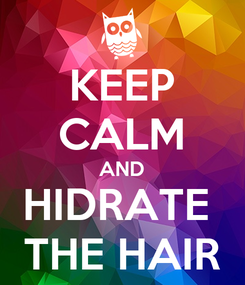 Poster: KEEP CALM AND HIDRATE  THE HAIR