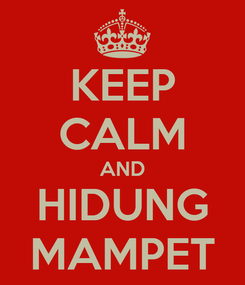 Poster: KEEP CALM AND HIDUNG MAMPET
