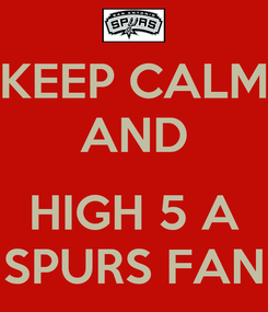 Poster: KEEP CALM AND  HIGH 5 A SPURS FAN