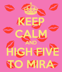 Poster: KEEP CALM AND  HIGH FIVE TO MIRA