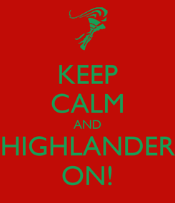 Poster: KEEP CALM AND HIGHLANDER ON!