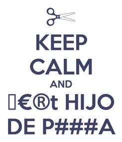 Poster: KEEP CALM AND ₩€®† HIJO DE P###A