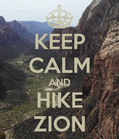 Poster: KEEP CALM AND HIKE ZION