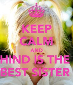 Poster: KEEP CALM AND HIND IS THE  BEST SISTER