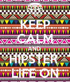 Poster: KEEP CALM AND  HIPSTER  LIFE ON