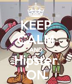 Poster: KEEP CALM AND Hipster ON